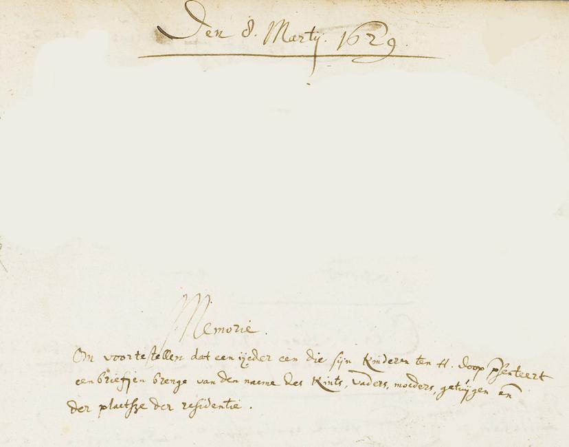 Notitie van op 8 maart 1629 in het kerkboek van de Sint Jacobskerk (de latere Jacobikerk) te Utrecht: 'Voor te stellen dat een ieder een die zijn kinderen ten H. Doop presenteert een briefje brenge van de naeme des kindts, vaders, moeders, getuijgen en der plaetse der residentie'. Dit was een wanhopige poging om de nieuwe registratie taak die deze gereformeerde kerk had gekregen, te verlichten. Maar de meeste mensen konden niet lezen en schrijven en daarom noteerden ook hier - net als overal elders - de dominees eeuwenlang in de kerkboeken wat ze meenden te horen.