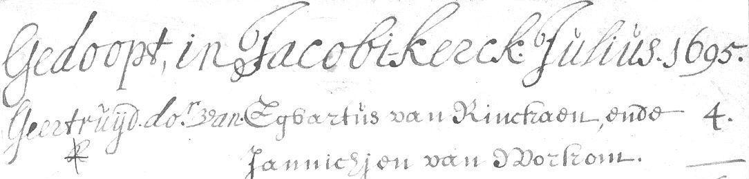 Gedoopt Geertruijd dochter van Egbartus van Rickaen ende Jannichjen van Workom. Doopboek Jacobikerk Utrecht, 4 juli 1695