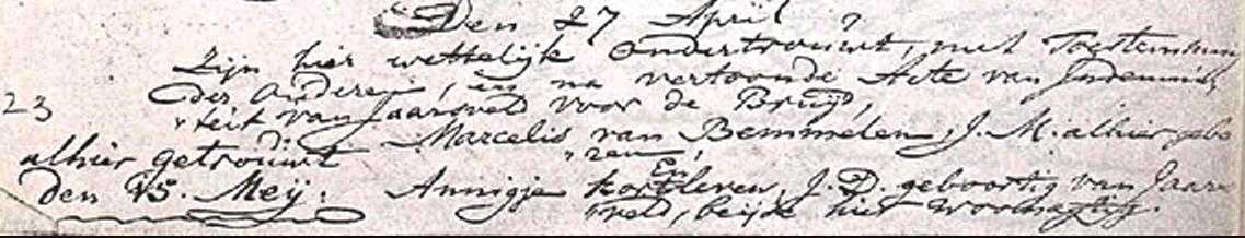 Met toestemming der ouderen alhier getrouwd den 15 Meij Marcelis van Bemmelen jongeman alhier geboren en Annigjen Kortleven jongedame geboortig van Jaarsveld, beijde hier woonachtig. Huwelijksinschrijving IJsselstein 1771