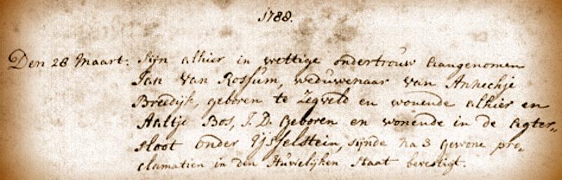Ondertrouwd in Linschoten 28 maart 1788: Jan van Rossum weduwnaar van Annechje Breedijk en Aaltje Bos, jonge dame geboren en wonende in de Agtersloot onder IJsselstein.